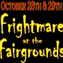 Oct. 28 and 29: Frightmare at the Fairgrounds